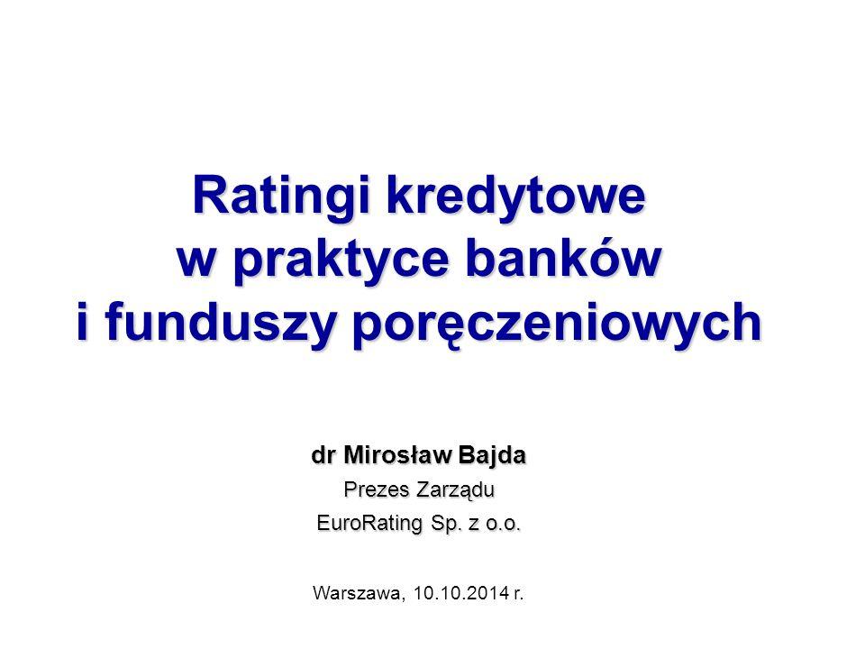 Ratingi kredytowe funduszy poręczeniowych – historia  Pierwsze ratingi zostały nadane grupie funduszy poręczeniowych przez agencję ratingową EuroRating w 2009 roku  Maksymalnie ocenie agencji EuroRating podlegało 15 funduszy  W okresie V-X.2013 r.