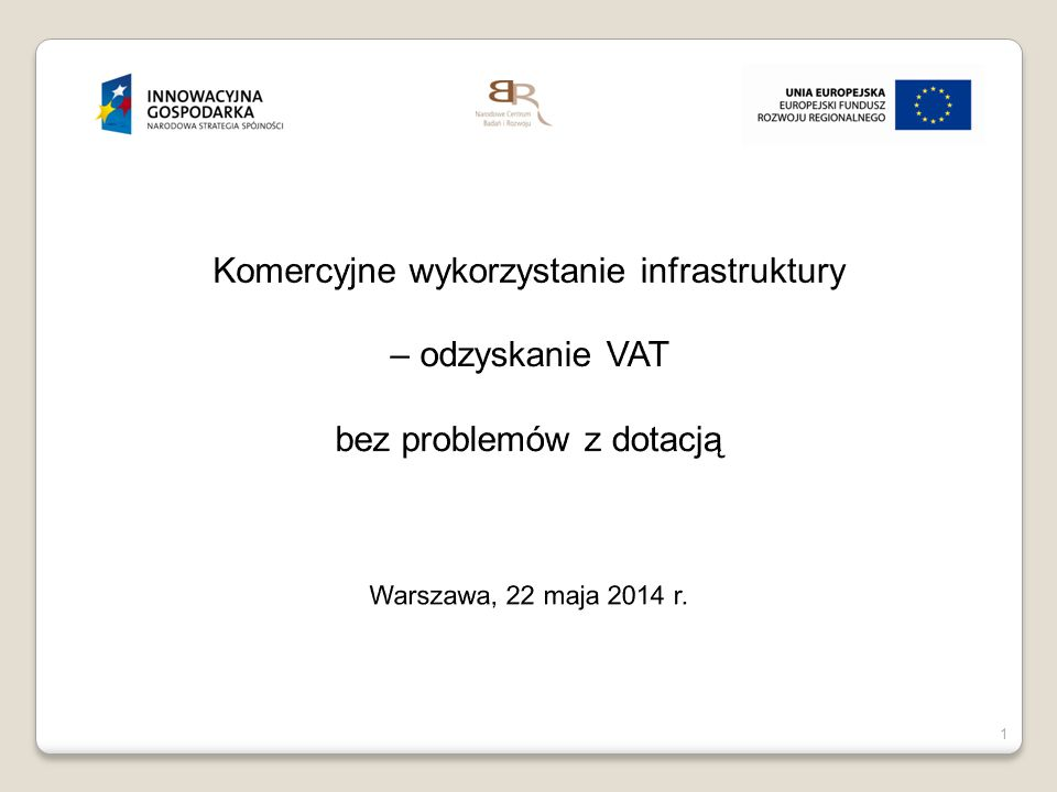 2 http://ncbr.gov.pl/fundusze-europejskie/program-operacyjny-innowacyjna- gospodarka/komercjalizacja-kwalifikowalnosc-vat/