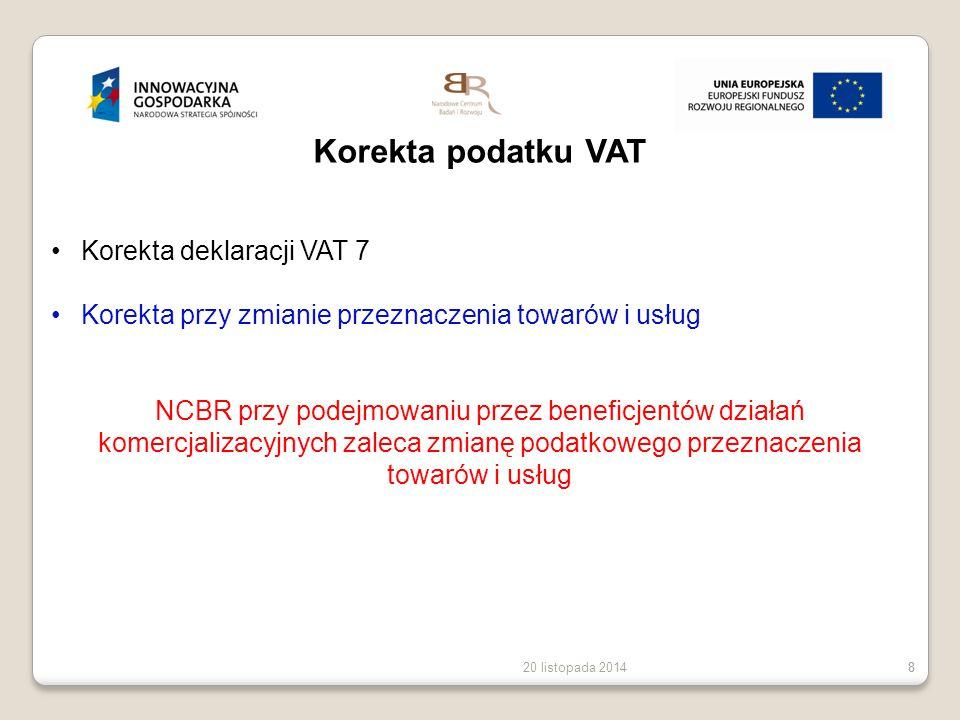 20 listopada 20148 8 Korekta podatku VAT Korekta deklaracji VAT 7 Korekta przy zmianie przeznaczenia towarów i usług NCBR przy podejmowaniu przez bene