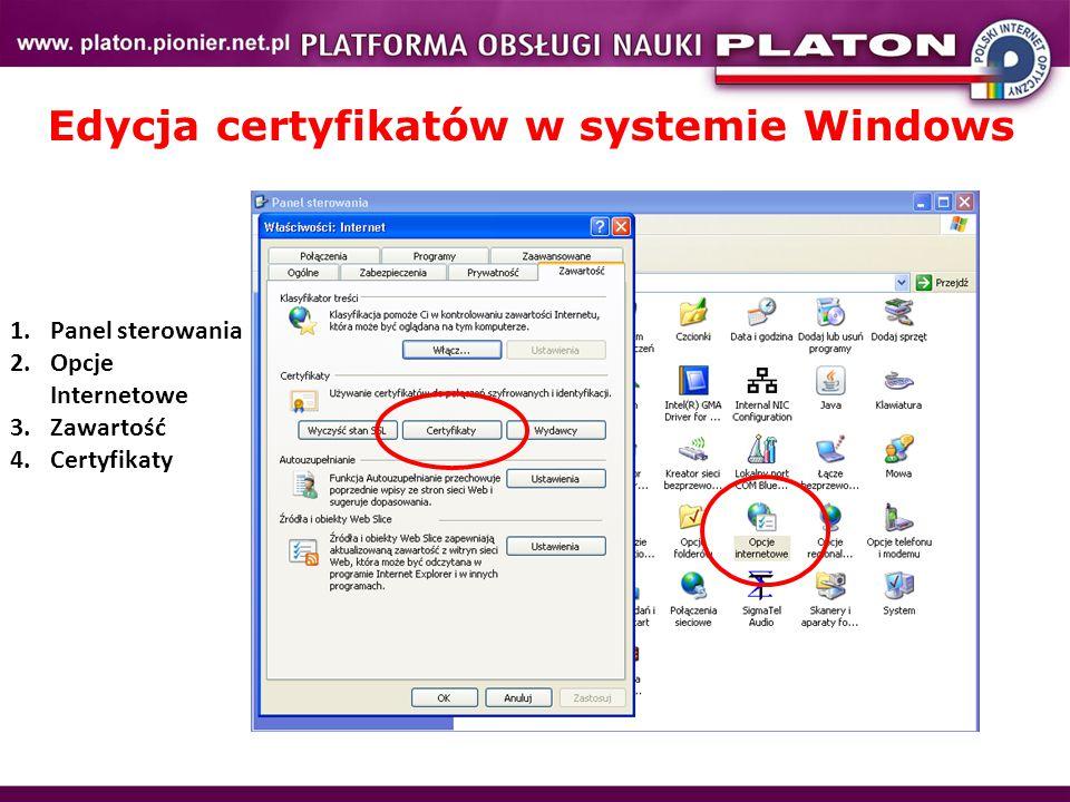 Edycja certyfikatów w systemie Windows 1.Panel sterowania 2.Opcje Internetowe 3.Zawartość 4.Certyfikaty