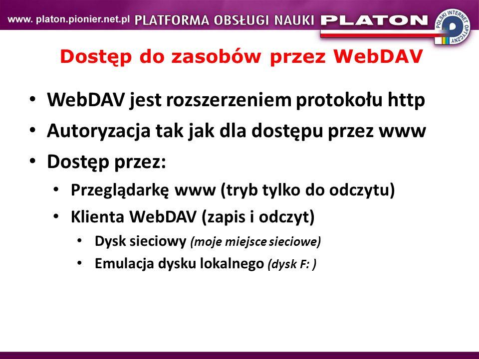 Dostęp do zasobów przez WebDAV WebDAV jest rozszerzeniem protokołu http Autoryzacja tak jak dla dostępu przez www Dostęp przez: Przeglądarkę www (tryb tylko do odczytu) Klienta WebDAV (zapis i odczyt) Dysk sieciowy (moje miejsce sieciowe) Emulacja dysku lokalnego (dysk F: )