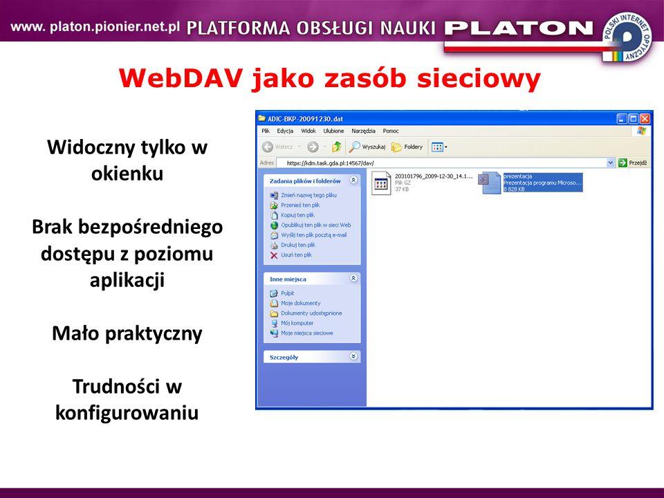 WebDAV jako zasób sieciowy Widoczny tylko w okienku Brak bezpośredniego dostępu z poziomu aplikacji Mało praktyczny Trudności w konfigurowaniu