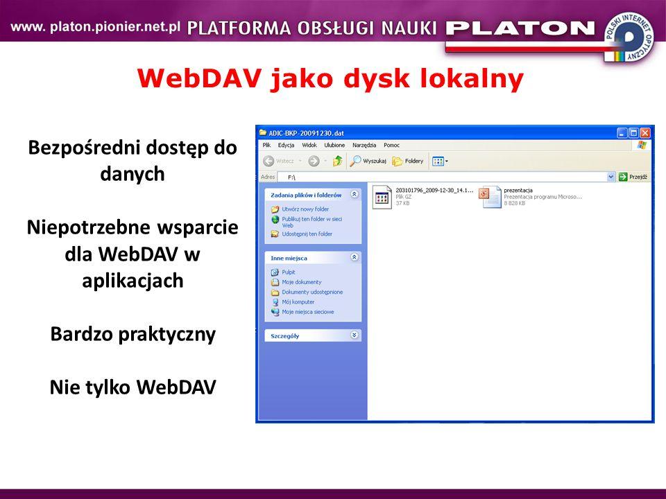 WebDAV jako dysk lokalny Bezpośredni dostęp do danych Niepotrzebne wsparcie dla WebDAV w aplikacjach Bardzo praktyczny Nie tylko WebDAV