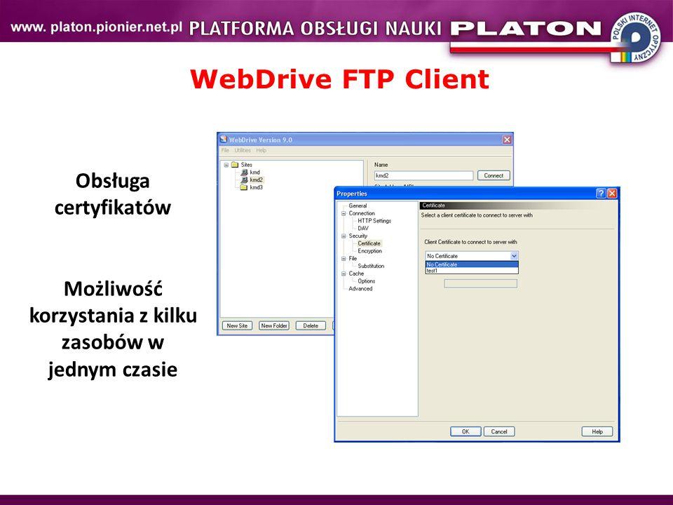 WebDrive FTP Client Obsługa certyfikatów Możliwość korzystania z kilku zasobów w jednym czasie