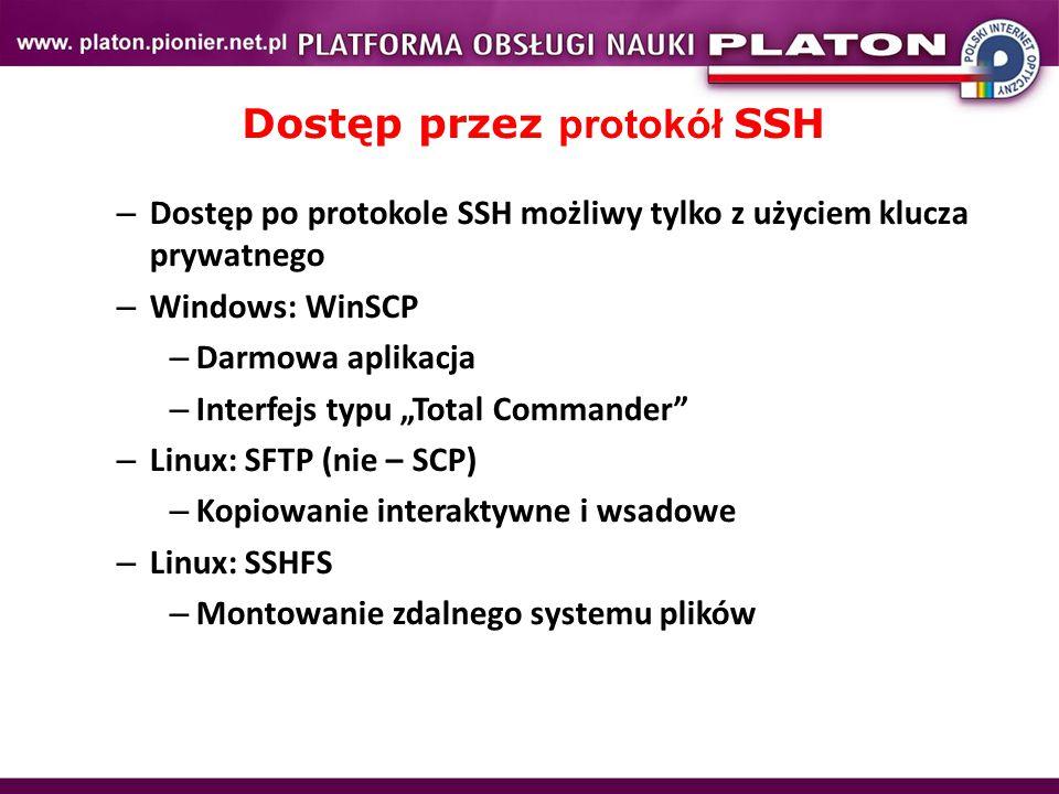 """Dostęp przez protokół SSH – Dostęp po protokole SSH możliwy tylko z użyciem klucza prywatnego – Windows: WinSCP – Darmowa aplikacja – Interfejs typu """"Total Commander – Linux: SFTP (nie – SCP) – Kopiowanie interaktywne i wsadowe – Linux: SSHFS – Montowanie zdalnego systemu plików"""