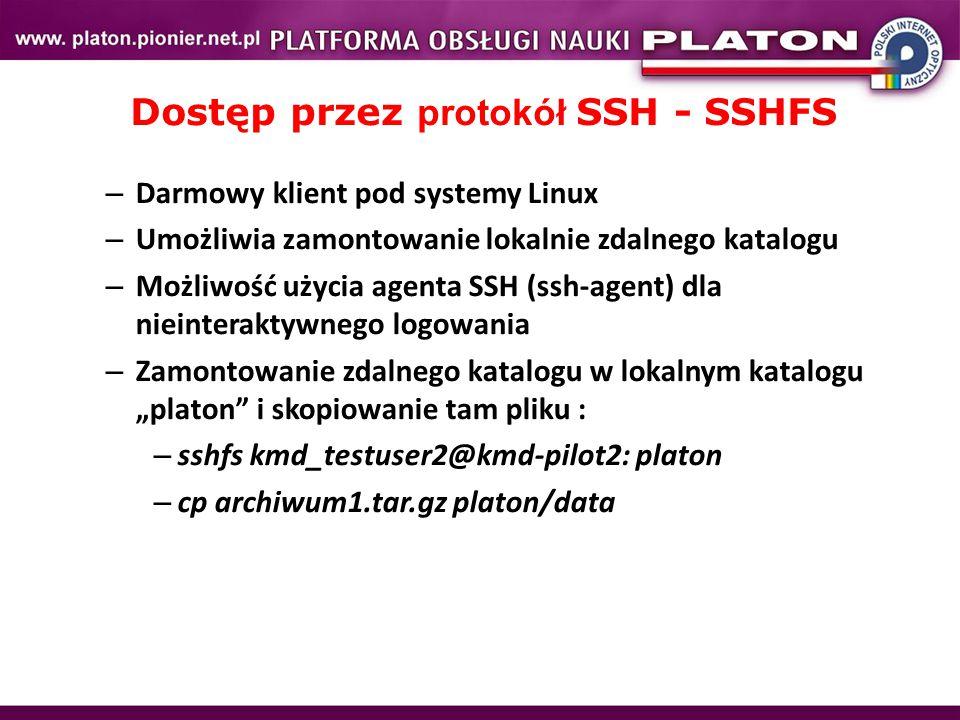 """Dostęp przez protokół SSH - SSHFS – Darmowy klient pod systemy Linux – Umożliwia zamontowanie lokalnie zdalnego katalogu – Możliwość użycia agenta SSH (ssh-agent) dla nieinteraktywnego logowania – Zamontowanie zdalnego katalogu w lokalnym katalogu """"platon i skopiowanie tam pliku : – sshfs kmd_testuser2@kmd-pilot2: platon – cp archiwum1.tar.gz platon/data"""