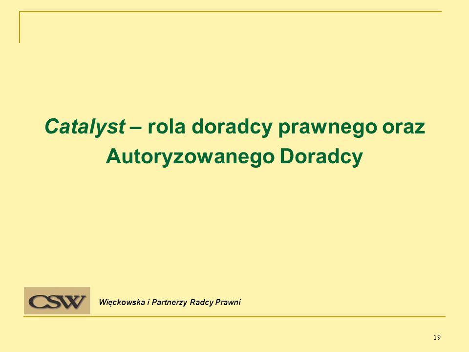 Catalyst – rola doradcy prawnego oraz Autoryzowanego Doradcy Więckowska i Partnerzy Radcy Prawni 19