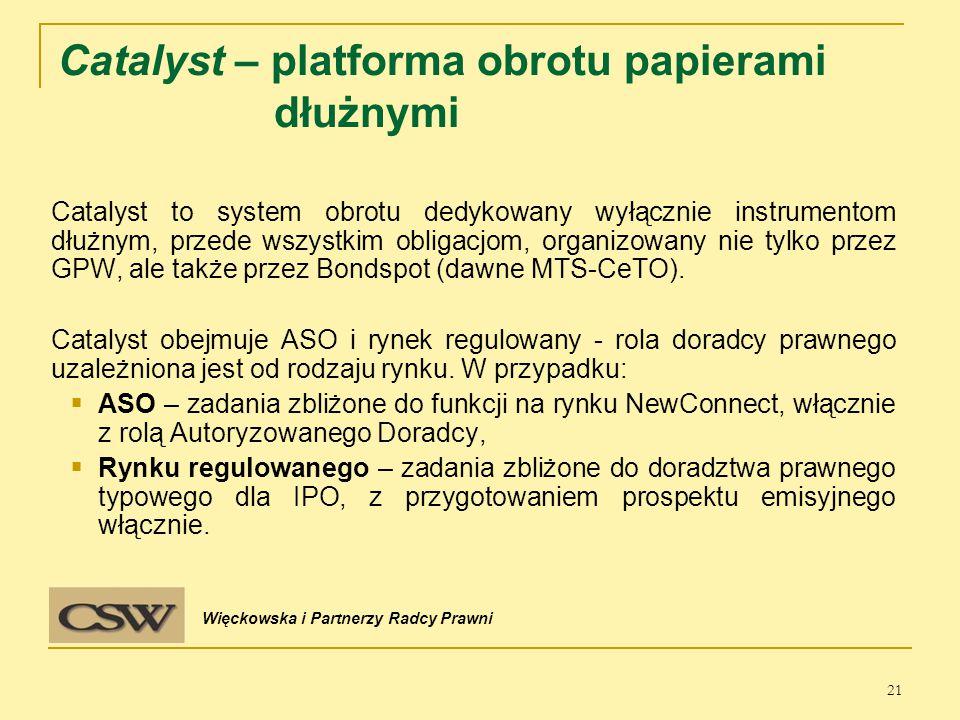 Catalyst – platforma obrotu papierami dłużnymi Catalyst to system obrotu dedykowany wyłącznie instrumentom dłużnym, przede wszystkim obligacjom, organizowany nie tylko przez GPW, ale także przez Bondspot (dawne MTS-CeTO).