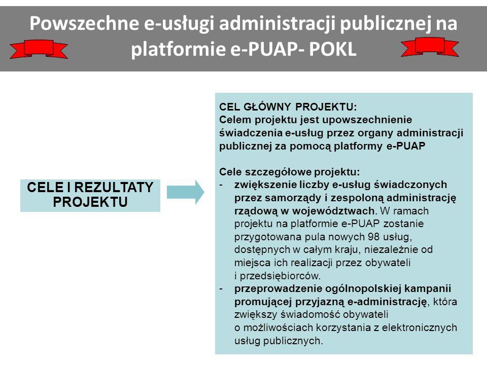 CELE I REZULTATY PROJEKTU CEL GŁÓWNY PROJEKTU: Celem projektu jest upowszechnienie świadczenia e-usług przez organy administracji publicznej za pomocą