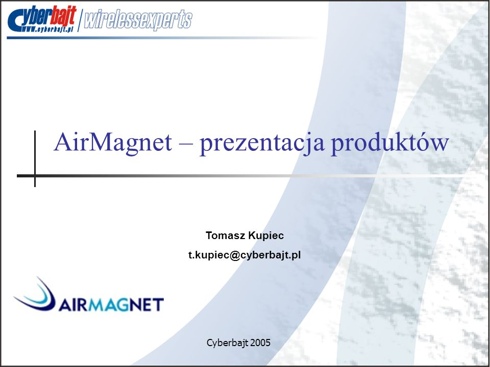 AirMagnet – prezentacja produktów Cyberbajt 2005 Tomasz Kupiec t.kupiec@cyberbajt.pl