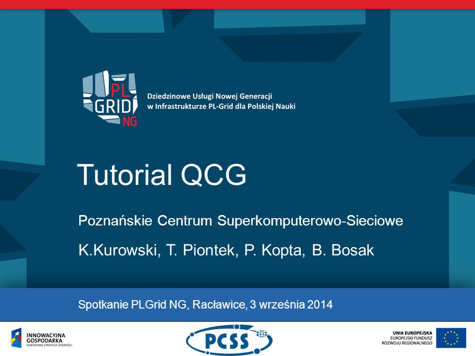 CZĘŚĆ PRAKTYCZNA https://www.qoscosgrid.org/trac/qcg-icon/downloads https://docs.plgrid.pl/qcg-pobierz (qcg.man.poznan.pl) /home/plgrid-groups/plggqoscos/simple-client-examples.tgz