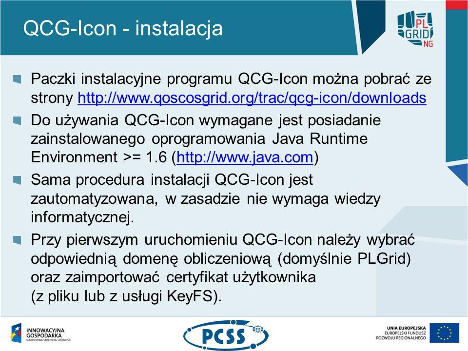 QCG-Icon - instalacja Paczki instalacyjne programu QCG-Icon można pobrać ze strony http://www.qoscosgrid.org/trac/qcg-icon/downloadshttp://www.qoscosgrid.org/trac/qcg-icon/downloads Do używania QCG-Icon wymagane jest posiadanie zainstalowanego oprogramowania Java Runtime Environment >= 1.6 (http://www.java.com)http://www.java.com Sama procedura instalacji QCG-Icon jest zautomatyzowana, w zasadzie nie wymaga wiedzy informatycznej.
