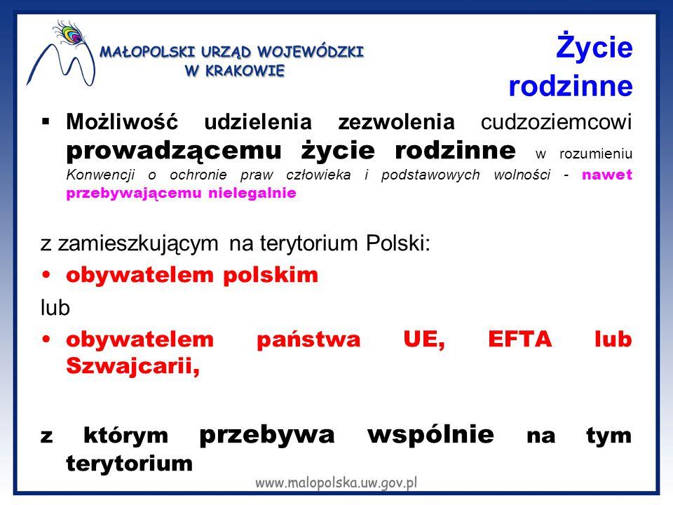 Życie rodzinne  Możliwość udzielenia zezwolenia cudzoziemcowi prowadzącemu życie rodzinne w rozumieniu Konwencji o ochronie praw człowieka i podstawowych wolności - nawet przebywającemu nielegalnie z zamieszkującym na terytorium Polski: obywatelem polskim lub obywatelem państwa UE, EFTA lub Szwajcarii, z którym przebywa wspólnie na tym terytorium