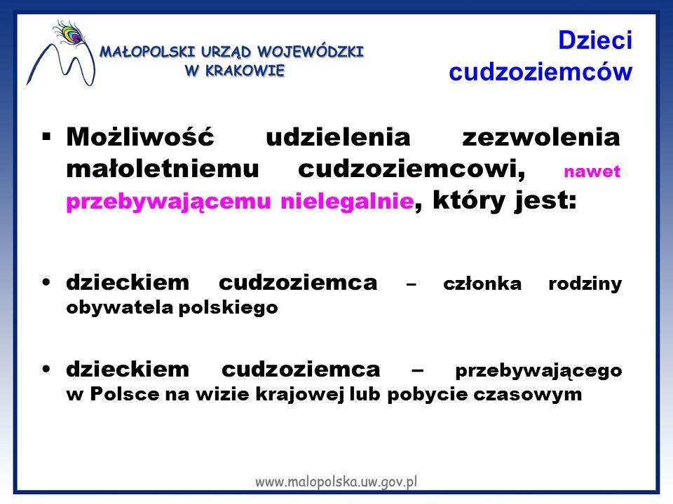 Dzieci cudzoziemców  Możliwość udzielenia zezwolenia małoletniemu cudzoziemcowi, nawet przebywającemu nielegalnie, który jest: dzieckiem cudzoziemca – członka rodziny obywatela polskiego dzieckiem cudzoziemca – przebywającego w Polsce na wizie krajowej lub pobycie czasowym