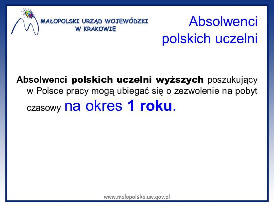 Absolwenci polskich uczelni Absolwenci polskich uczelni wyższych poszukujący w Polsce pracy mogą ubiegać się o zezwolenie na pobyt czasowy na okres 1 roku.