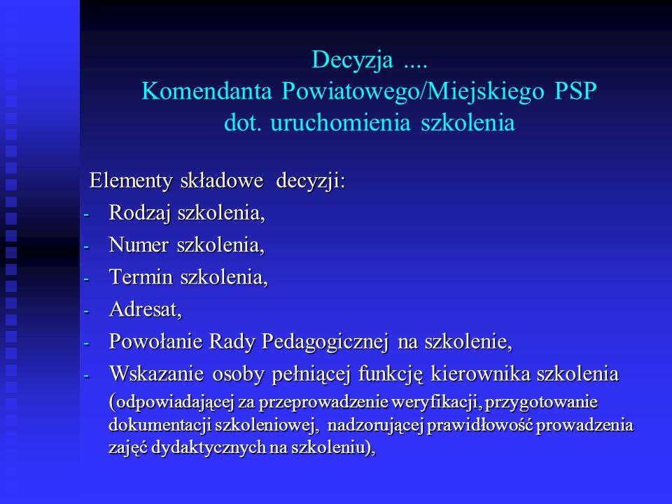 Decyzja.... Komendanta Powiatowego/Miejskiego PSP dot. uruchomienia szkolenia Elementy składowe decyzji: Elementy składowe decyzji: - Rodzaj szkolenia