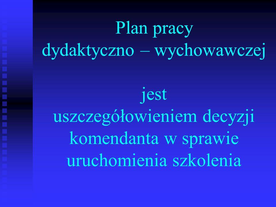 Plan pracy dydaktyczno – wychowawczej jest uszczegółowieniem decyzji komendanta w sprawie uruchomienia szkolenia
