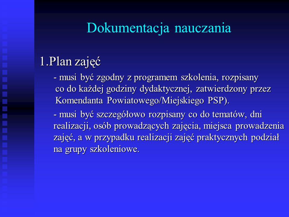 Dokumentacja nauczania 1.Plan zajęć - musi być zgodny z programem szkolenia, rozpisany co do każdej godziny dydaktycznej, zatwierdzony przez Komendant