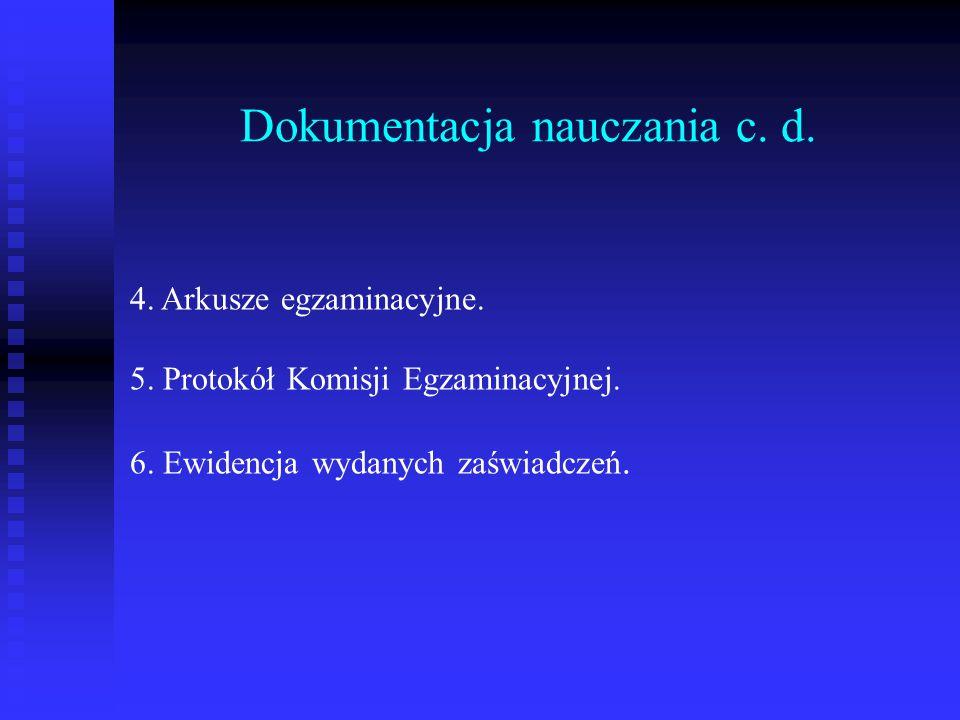Dokumentacja nauczania c. d. 4. Arkusze egzaminacyjne. 5. Protokół Komisji Egzaminacyjnej. 6. Ewidencja wydanych zaświadczeń.