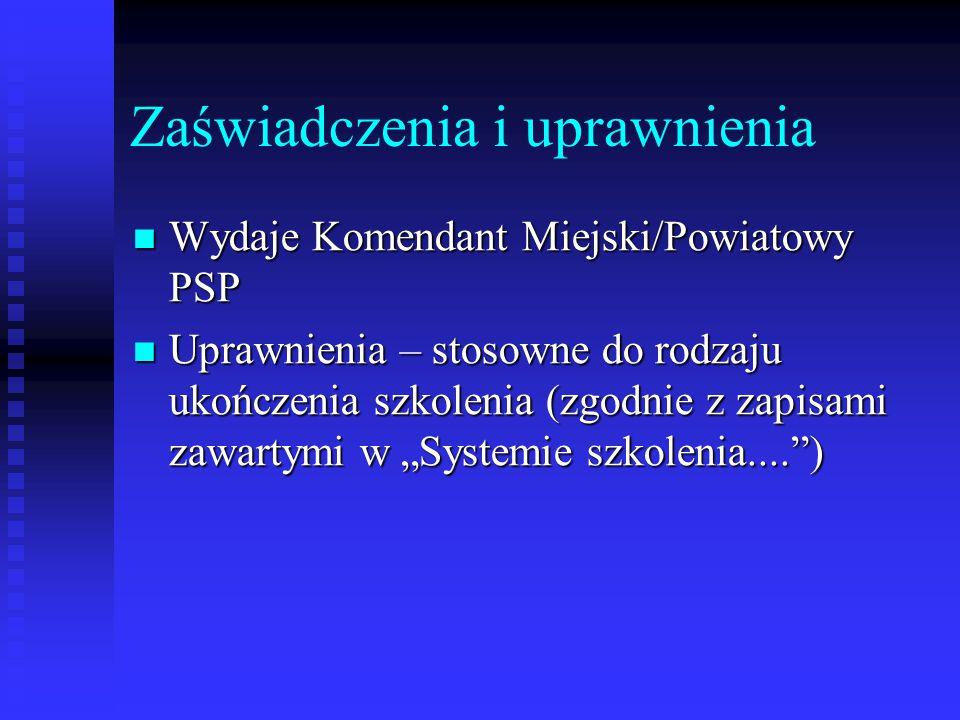 Zaświadczenia i uprawnienia Wydaje Komendant Miejski/Powiatowy PSP Wydaje Komendant Miejski/Powiatowy PSP Uprawnienia – stosowne do rodzaju ukończenia