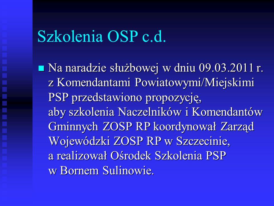 Szkolenia OSP c.d. Na naradzie służbowej w dniu 09.03.2011 r. z Komendantami Powiatowymi/Miejskimi PSP przedstawiono propozycję, aby szkolenia Naczeln