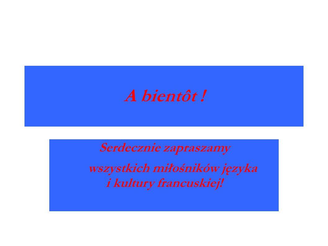 A bientôt ! Serdecznie zapraszamy wszystkich miłośników języka i kultury francuskiej!