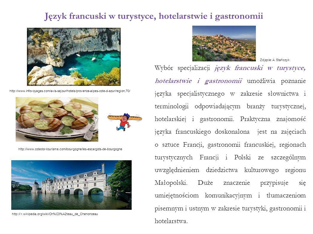 Język francuski w turystyce, hotelarstwie i gastronomii Wybór specjalizacji język francuski w turystyce, hotelarstwie i gastronomii umożliwia poznanie