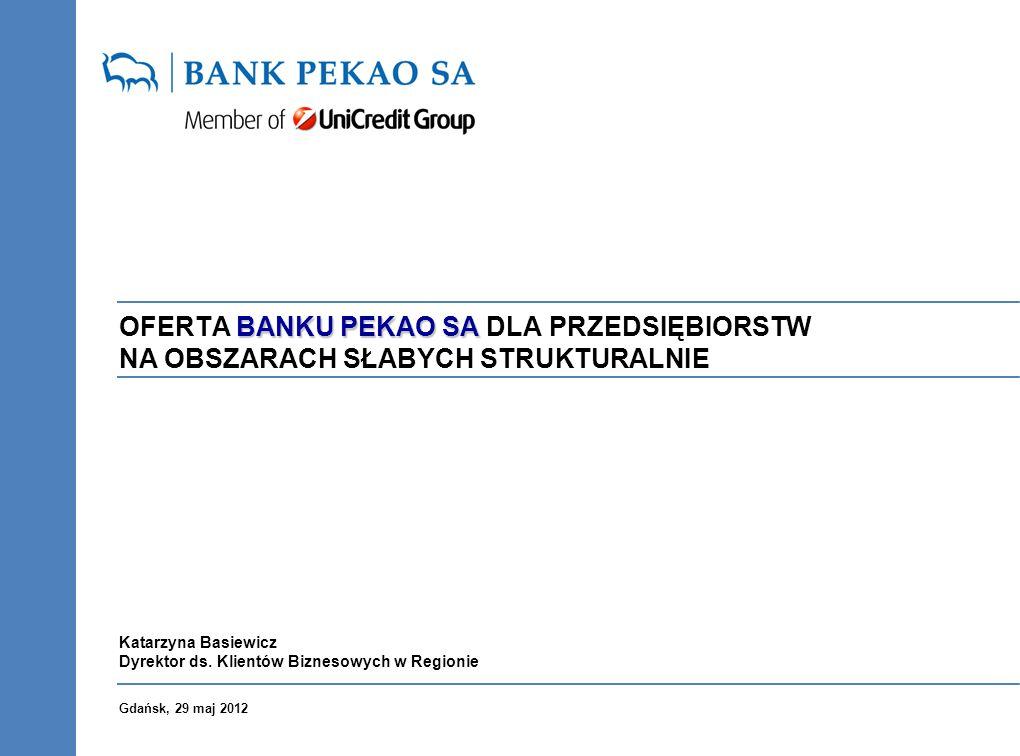 Gdańsk, 29 maj 2012 Katarzyna Basiewicz Dyrektor ds. Klientów Biznesowych w Regionie BANKU PEKAO SA OFERTA BANKU PEKAO SA DLA PRZEDSIĘBIORSTW NA OBSZA