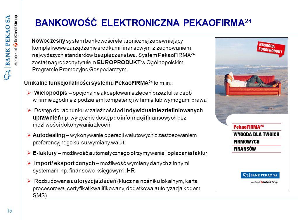 15 BANKOWOŚĆ ELEKTRONICZNA PEKAOFIRMA 24 Nowoczesny system bankowości elektronicznej zapewniający kompleksowe zarządzanie środkami finansowymi z zacho