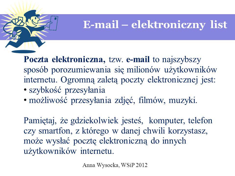 E-mail – elektroniczny list Anna Wysocka, WSiP 2012 Poczta elektroniczna, tzw. e-mail to najszybszy sposób porozumiewania się milionów użytkowników in
