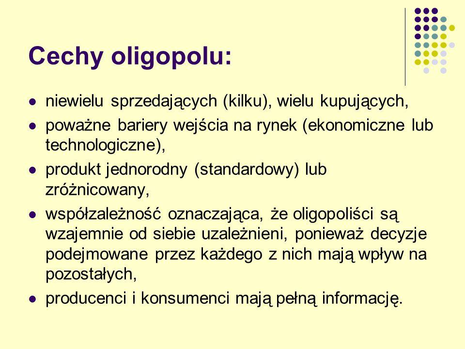 Cechy oligopolu: niewielu sprzedających (kilku), wielu kupujących, poważne bariery wejścia na rynek (ekonomiczne lub technologiczne), produkt jednorod