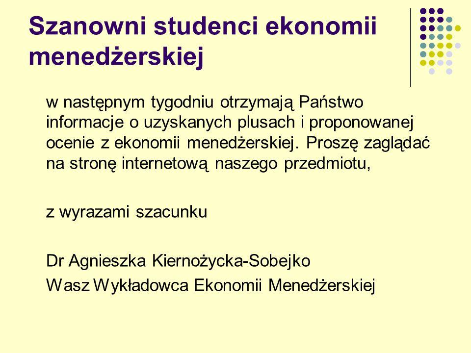 Szanowni studenci ekonomii menedżerskiej w następnym tygodniu otrzymają Państwo informacje o uzyskanych plusach i proponowanej ocenie z ekonomii mened