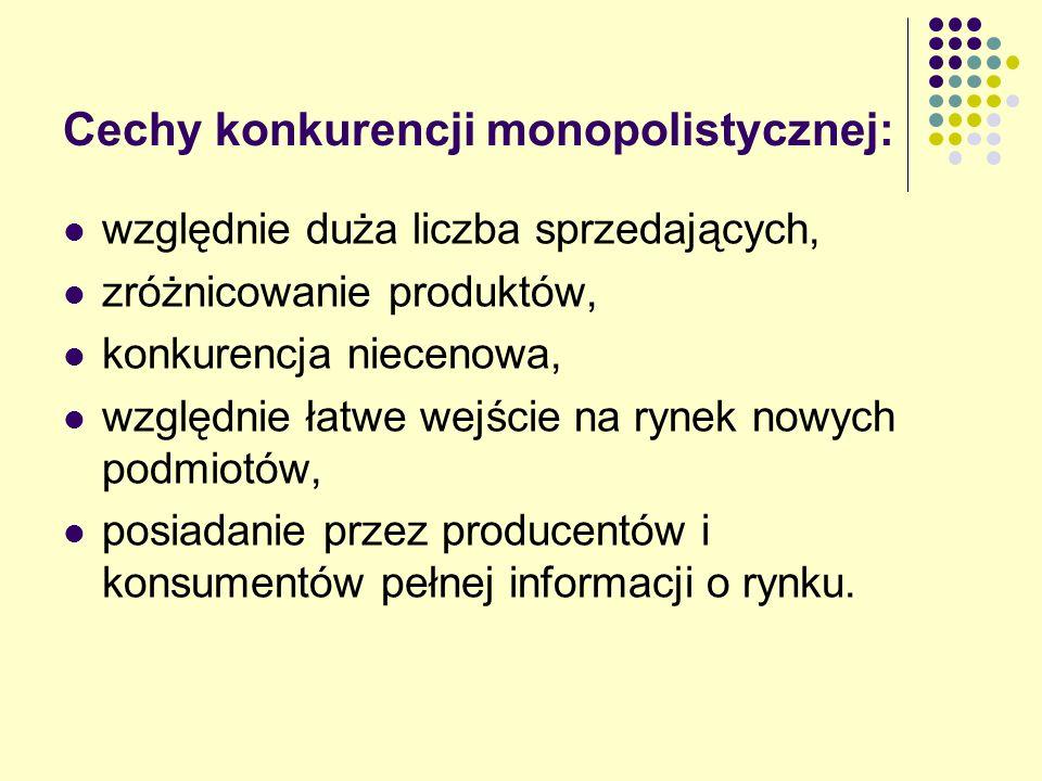 Cechy konkurencji monopolistycznej: względnie duża liczba sprzedających, zróżnicowanie produktów, konkurencja niecenowa, względnie łatwe wejście na ry