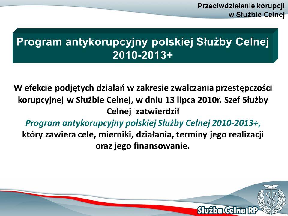 9 Przeciwdziałanie korupcji w Służbie Celnej W efekcie podjętych działań w zakresie zwalczania przestępczości korupcyjnej w Służbie Celnej, w dniu 13 lipca 2010r.