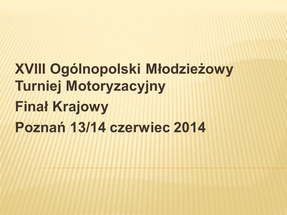 XVIII Ogólnopolski Młodzieżowy Turniej Motoryzacyjny Finał Krajowy Poznań 13/14 czerwiec 2014