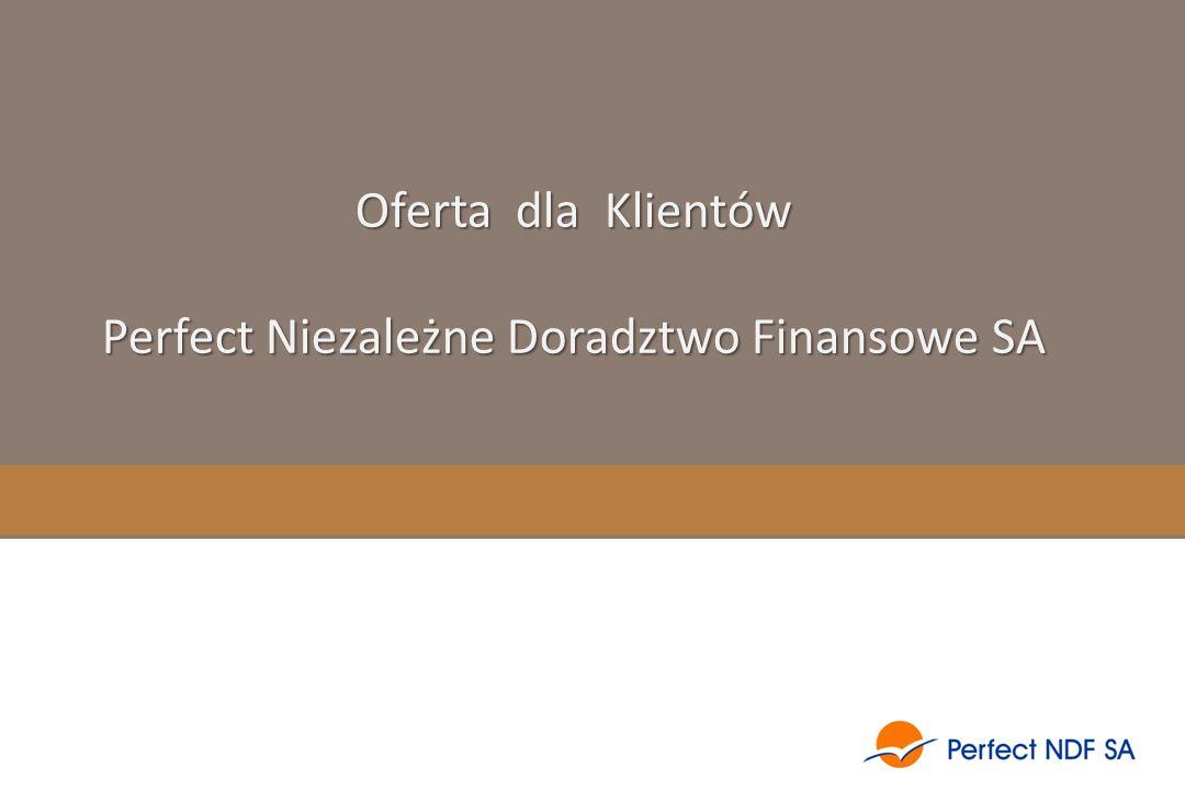 Oferta dla Klientów Perfect Niezależne Doradztwo Finansowe SA