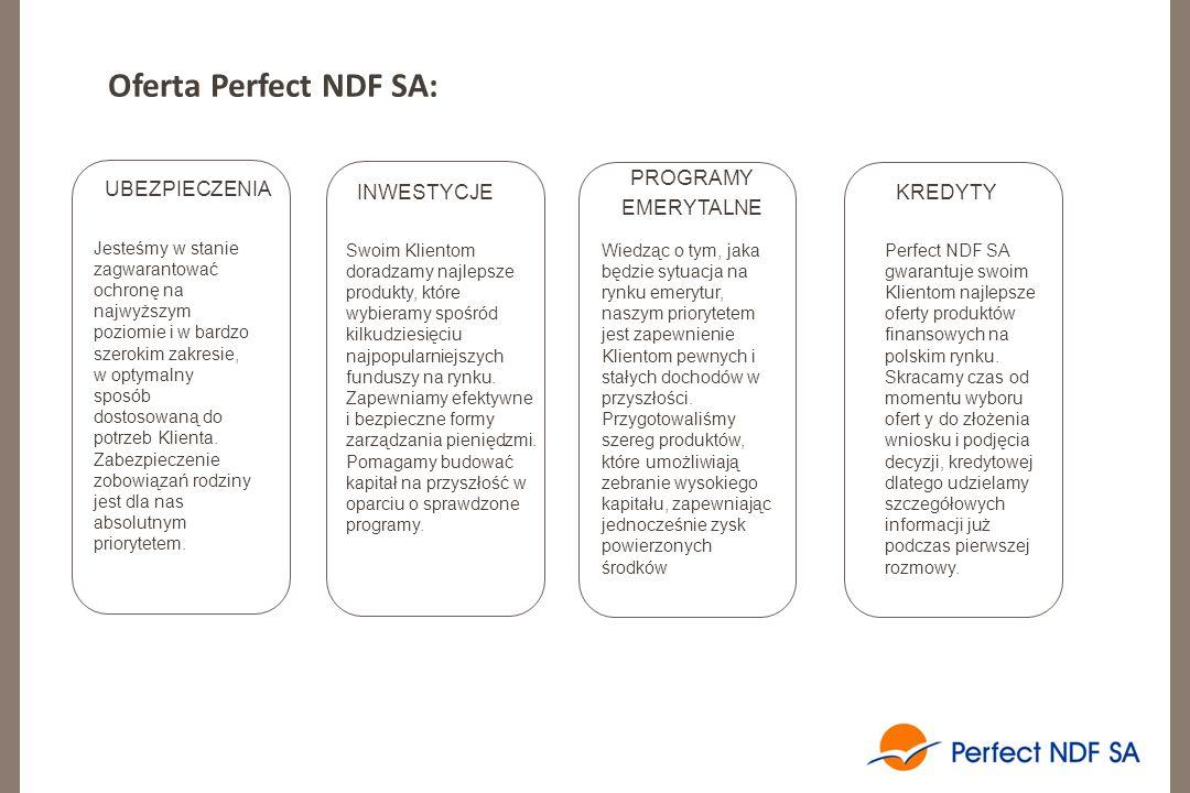 Oferta Perfect NDF SA: UBEZPIECZENIA Jesteśmy w stanie zagwarantować ochronę na najwyższym poziomie i w bardzo szerokim zakresie, w optymalny sposób dostosowaną do potrzeb Klienta.