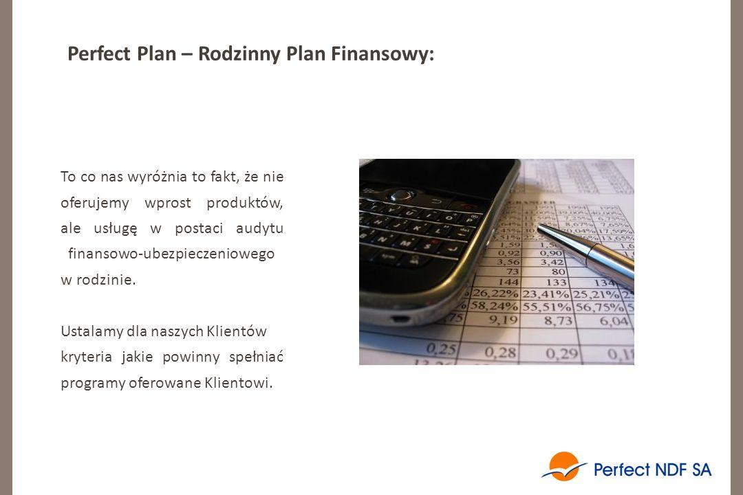 Perfect Plan – Rodzinny Plan Finansowy: To co nas wyróżnia to fakt, że nie oferujemy wprost produktów, ale usługę w postaci audytu finansowo-ubezpieczeniowego w rodzinie.