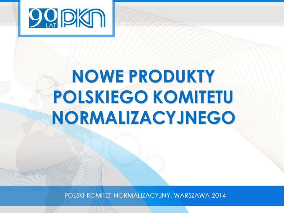 NOWE PRODUKTY POLSKIEGO KOMITETU NORMALIZACYJNEGO POLSKI KOMITET NORMALIZACYJNY, WARSZAWA 2014