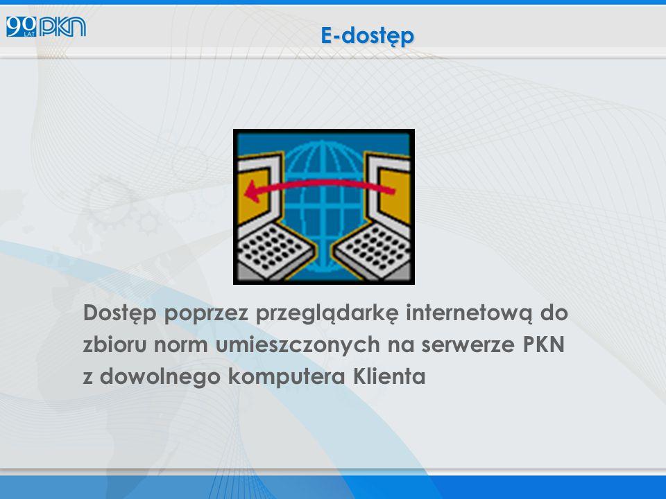 Dostęp poprzez przeglądarkę internetową do zbioru norm umieszczonych na serwerze PKN z dowolnego komputera Klienta E-dostęp