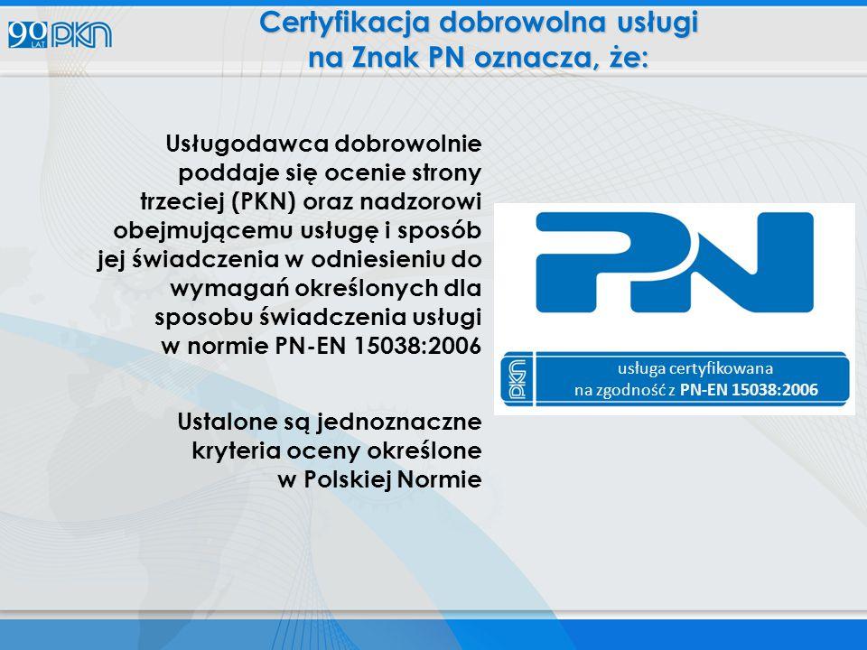 Usługodawca dobrowolnie poddaje się ocenie strony trzeciej (PKN) oraz nadzorowi obejmującemu usługę i sposób jej świadczenia w odniesieniu do wymagań określonych dla sposobu świadczenia usługi w normie PN-EN 15038:2006 Ustalone są jednoznaczne kryteria oceny określone w Polskiej Normie usługa certyfikowana na zgodność z PN-EN 15038:2006 Certyfikacja dobrowolna usługi na Znak PN oznacza, że:
