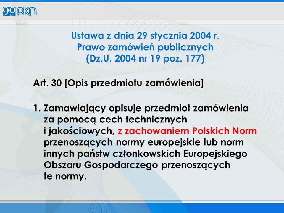 Ustawa z dnia 29 stycznia 2004 r. Prawo zamówień publicznych (Dz.U. 2004 nr 19 poz. 177) Art. 30 [Opis przedmiotu zamówienia] 1. Zamawiający opisuje p