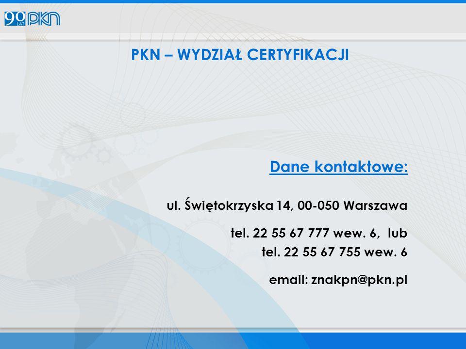 PKN – WYDZIAŁ CERTYFIKACJI Dane kontaktowe: ul.Świętokrzyska 14, 00-050 Warszawa tel.