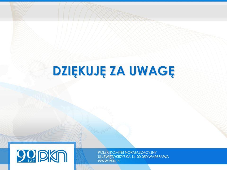DZIĘKUJĘ ZA UWAGĘ POLSKI KOMITET NORMALIZACYJNY UL. ŚWIĘTOKRZYSKA 14, 00-050 WARSZAWA WWW.PKN.PL