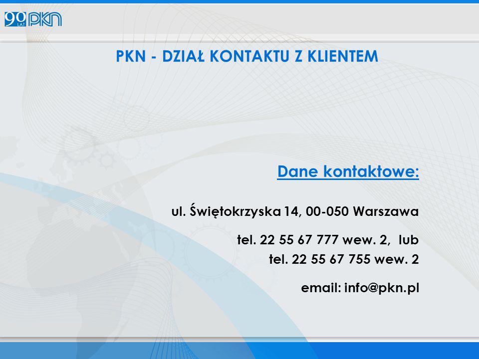 PKN - DZIAŁ KONTAKTU Z KLIENTEM Dane kontaktowe: ul. Świętokrzyska 14, 00-050 Warszawa tel. 22 55 67 777 wew. 2, lub tel. 22 55 67 755 wew. 2 email: i