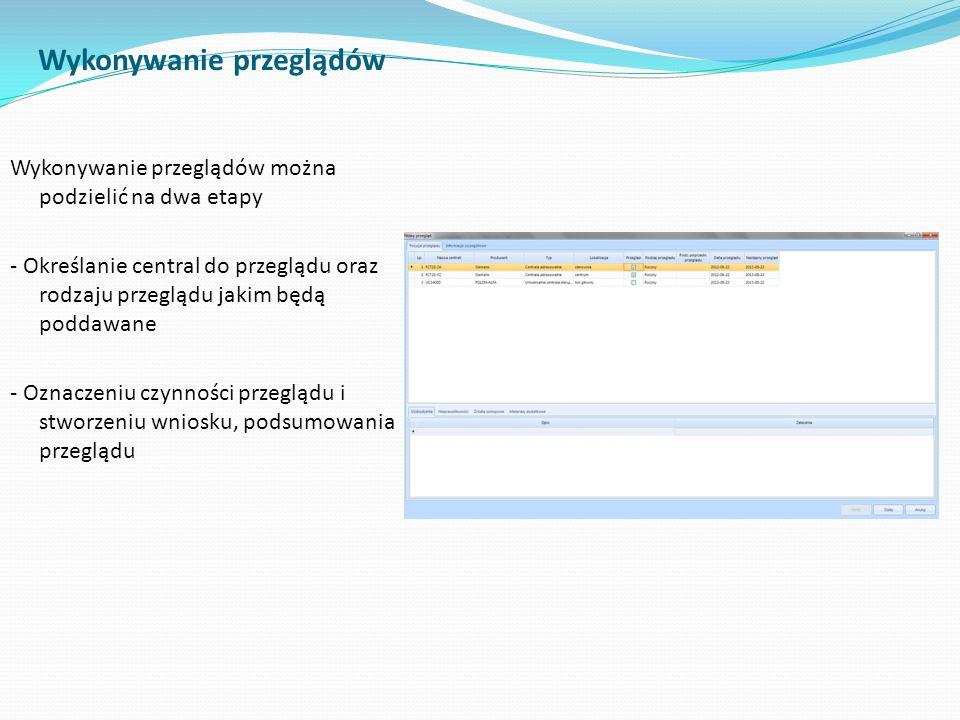 Wykonywanie przeglądów Wykonywanie przeglądów można podzielić na dwa etapy - Określanie central do przeglądu oraz rodzaju przeglądu jakim będą poddawa
