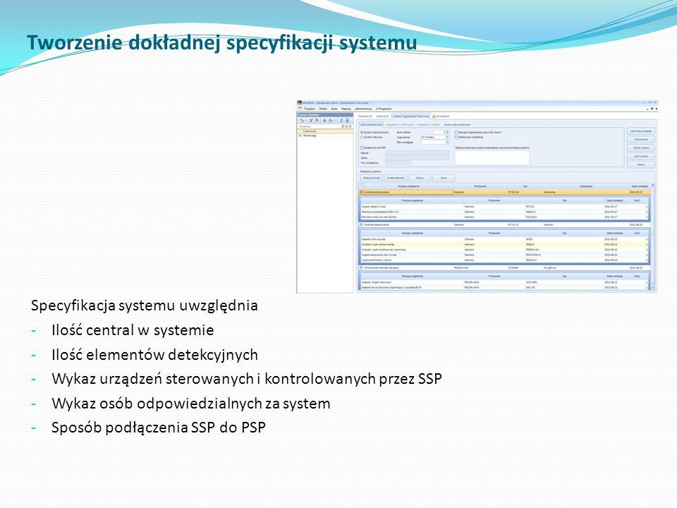 Tworzenie dokładnej specyfikacji systemu Specyfikacja systemu uwzględnia - Ilość central w systemie - Ilość elementów detekcyjnych - Wykaz urządzeń st