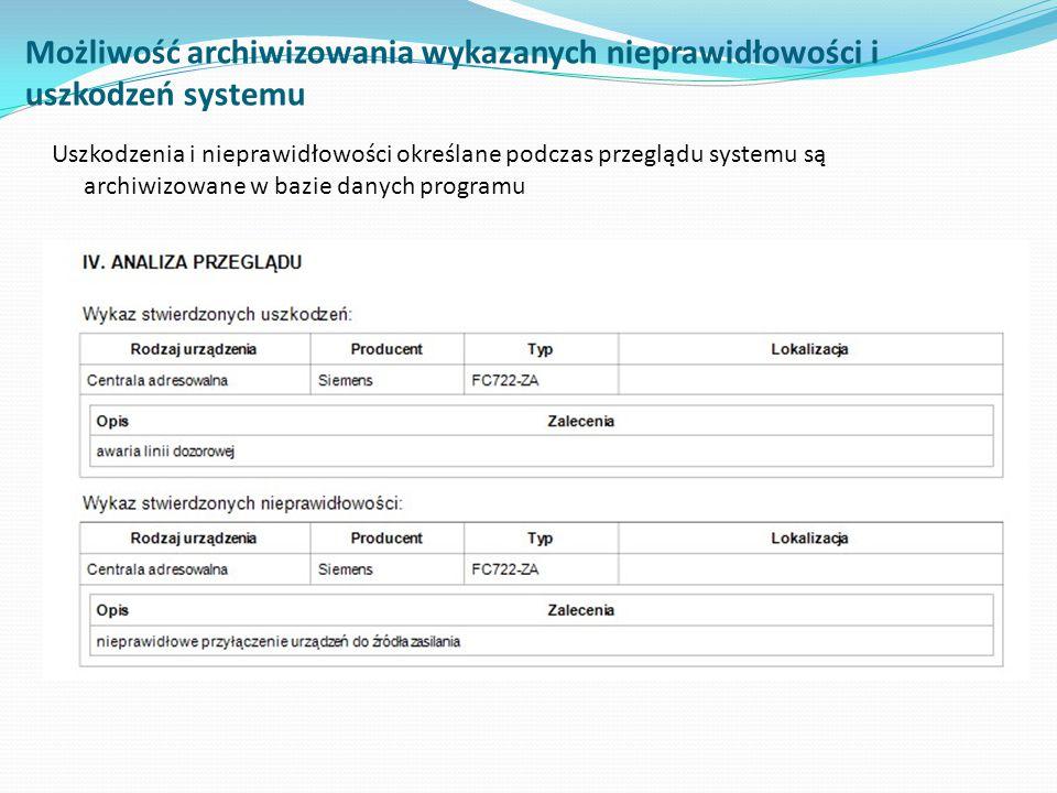 Możliwość archiwizowania wykazanych nieprawidłowości i uszkodzeń systemu Uszkodzenia i nieprawidłowości określane podczas przeglądu systemu są archiwi
