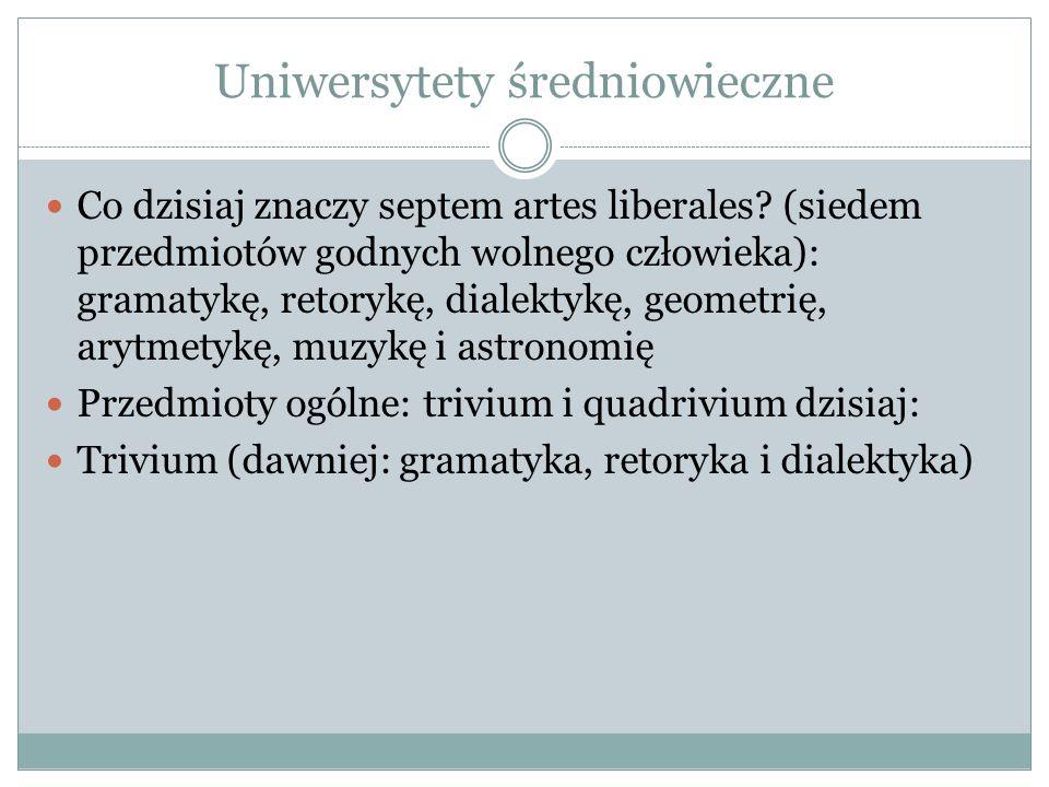 Uniwersytety średniowieczne Co dzisiaj znaczy septem artes liberales.