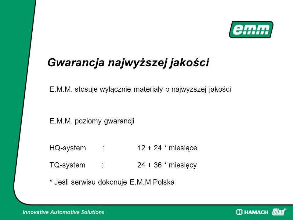 Gwarancja najwyższej jakości E.M.M. stosuje wyłącznie materiały o najwyższej jakości E.M.M. poziomy gwarancji HQ-system :12 + 24 * miesiące TQ-system